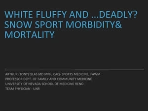 White, Fluffy and Deadly: Snow Sport Morbidity & Mortality - Tony Islas