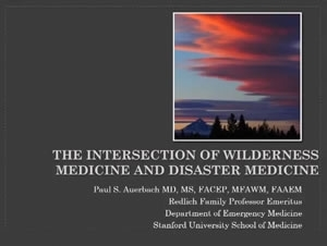 Intersection of Wilderness and Disaster Medicine - Paul Auerbach