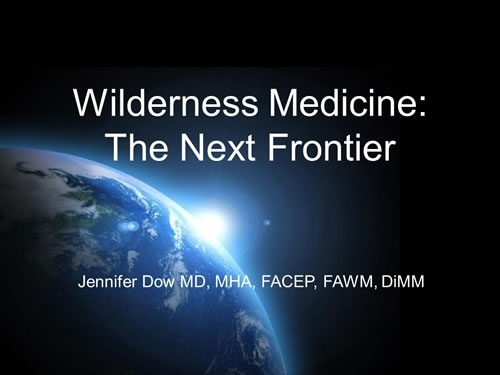 Wilderness Medicine - The Next Frontier - Jennifer Dow
