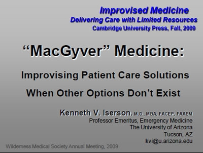 MacGyver Medicine: Improvising Patient Care When Other Options Don't Exist - Iserson
