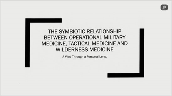Symbiotic Relationship Between Operational Military Medicine, Tactical Medicine and Wilderness Medicine - Craig Llewellyn